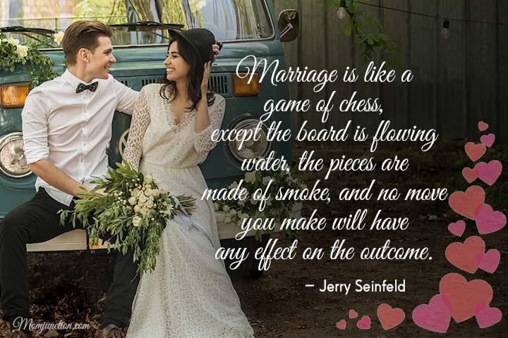 O casamento é como um jogo de xadrez, exceto que o tabuleiro flui água,