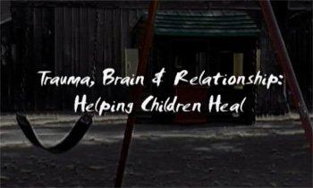 VÍDEO: Trauma, Cérebro e Relacionamento: Ajudando as Crianças a Curar